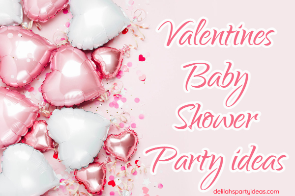 Heart balloons with writing overlay Valentines Baby Shower Party Ideas
