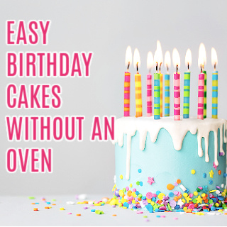 Easy Birthday Cakes without oven