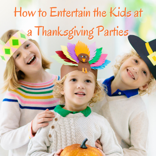 How to Entertain the Kids at Thanksgiving Parties
